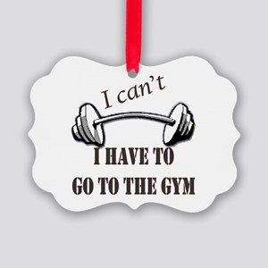 I cant, I have to go to the gym Picture Ornament