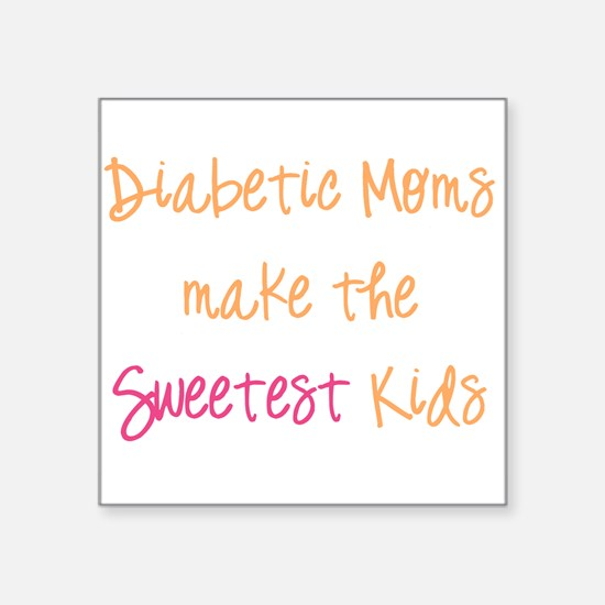 Diabetic Moms Make the Sweetest Kids Square Sticke