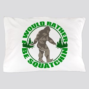 Rather be Squatchin G Pillow Case
