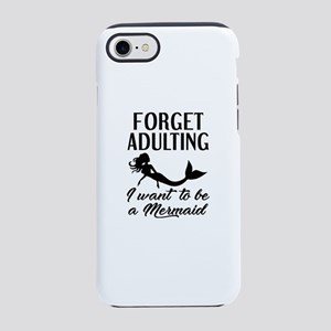Forget Adulting Mermaid iPhone 7 Tough Case