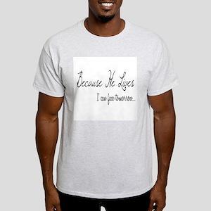 Because He Lives Light T-Shirt