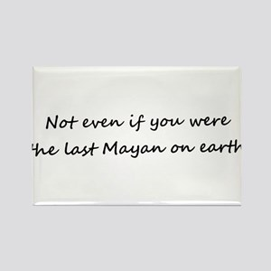 Not even if you were the last Mayan on earth (II)