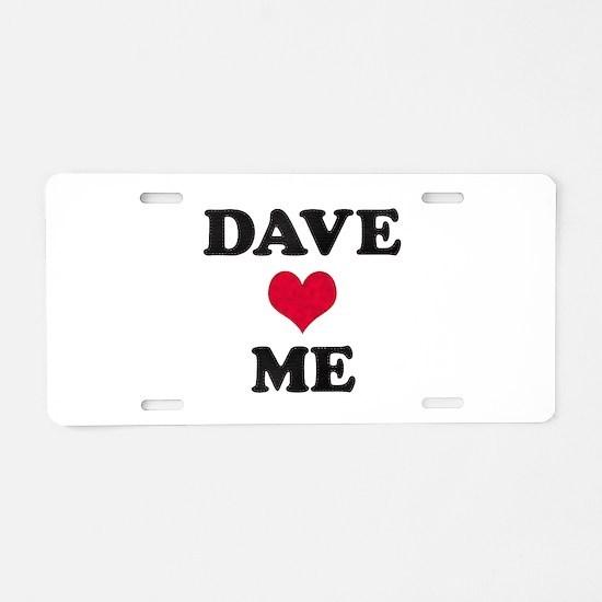 Dave Loves Me Aluminum License Plate