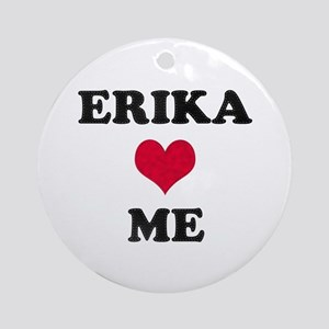 Erika Loves Me Round Ornament