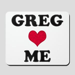 Greg Loves Me Mousepad