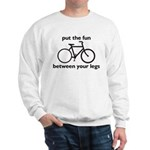 Bike: Fun Between Your Legs Sweatshirt