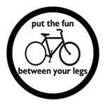 Bike: Fun Between Your Legs Round Car Magnet