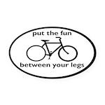 Bike: Fun Between Your Legs Oval Car Magnet