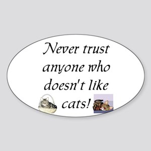 Never Trust ... Cats Sticker (Oval)