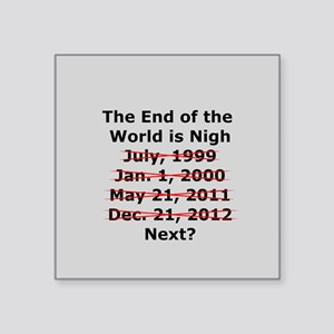 """End of the World is Nigh button Square Sticker 3"""""""