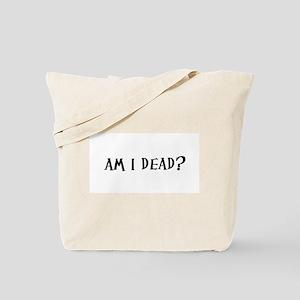 Am I Dead? Tote Bag