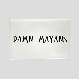 Damn Mayans Rectangle Magnet