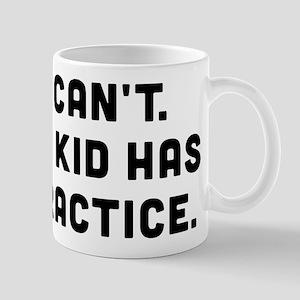 My Kid Has Practice 11 oz Ceramic Mug