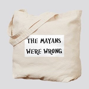 The Mayans Were Wrong Tote Bag