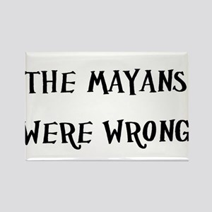 The Mayans Were Wrong Rectangle Magnet