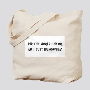 Did The World End Or Am I Just Hungover? Tote Bag
