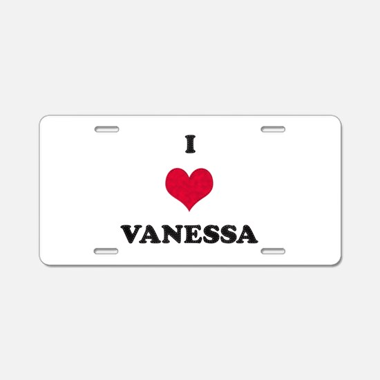 I Love Vanessa Aluminum License Plate