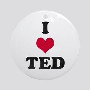 I Love Ted Round Ornament