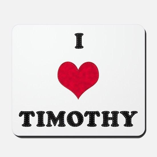 I Love Timothy Mousepad