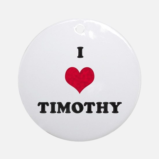 I Love Timothy Round Ornament