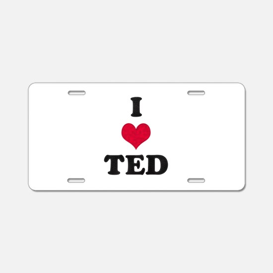 I Love Ted Aluminum License Plate