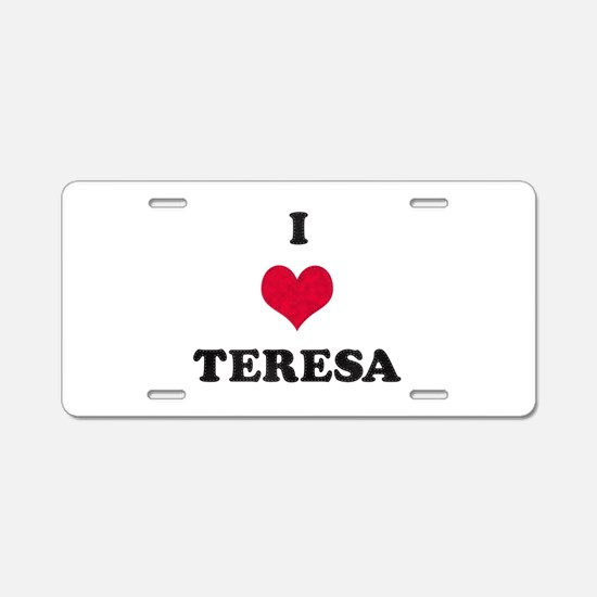 I Love Teresa Aluminum License Plate