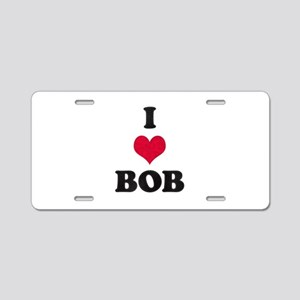 I Love Bob Aluminum License Plate