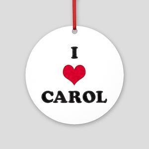 I Love Carol Round Ornament