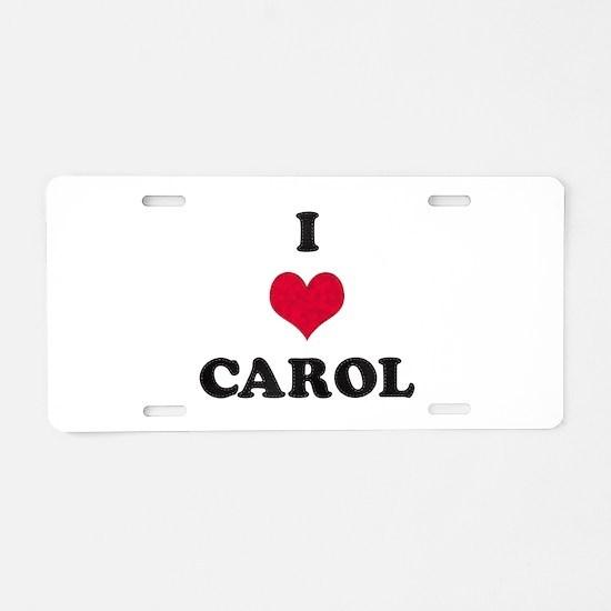 I Love Carol Aluminum License Plate