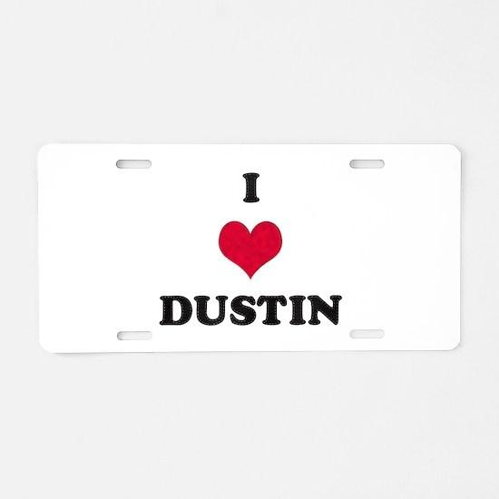 I Love Dustin Aluminum License Plate
