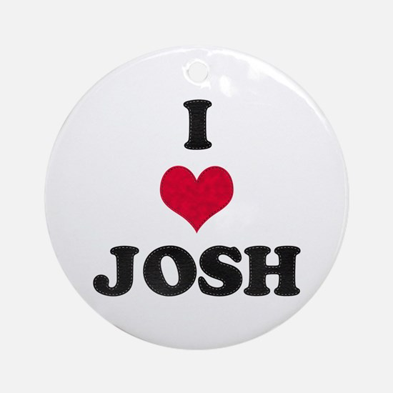 I Love Josh Round Ornament