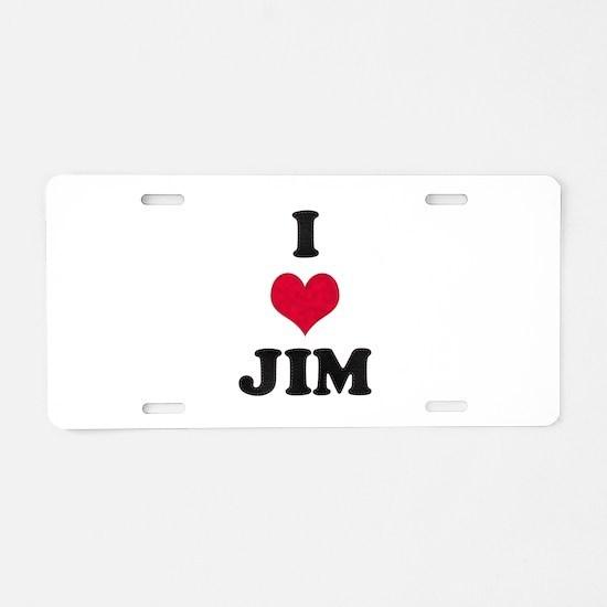 I Love Jim Aluminum License Plate