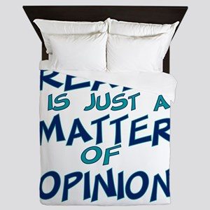 Real Is Matter of Opinion Queen Duvet