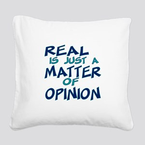 Real Is Matter of Opinion Square Canvas Pillow