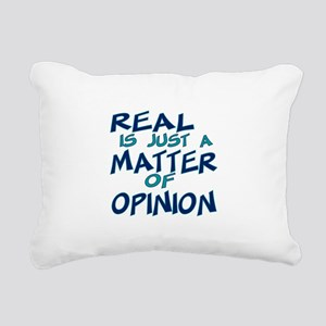 Real Is Matter of Opinion Rectangular Canvas Pillo