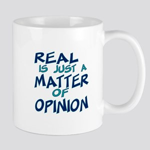 Real Is Matter of Opinion Mug