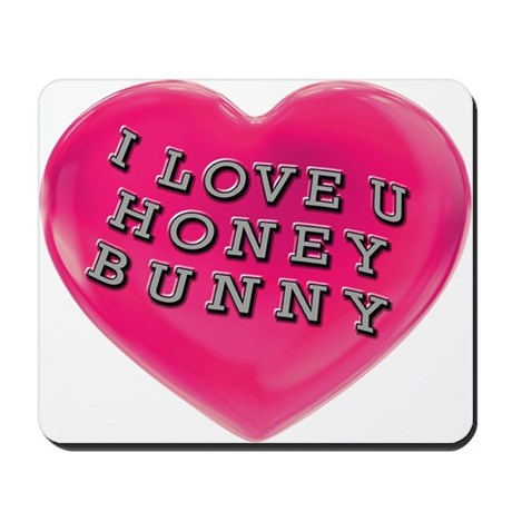 i love you honey bunny mousepad