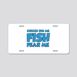 Chicks Dig Me Fish Fear Me Aluminum License Plate