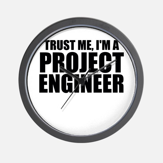 Trust Me, I'm A Project Engineer Wall Clock