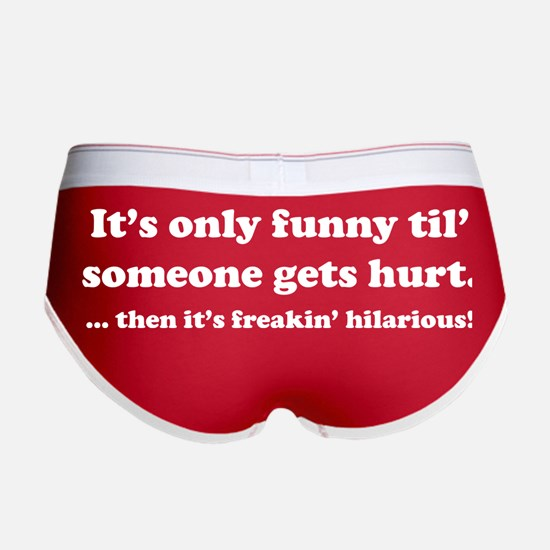 Then itt's freakin' hilarious! Women's Boy Brief