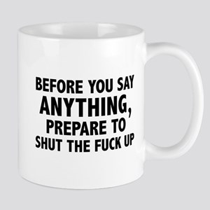 Prepare To Shut The Fuck Up Mug