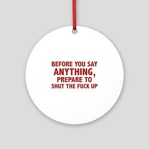 Prepare To Shut The Fuck Up Ornament (Round)