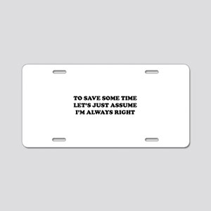 I'm Always Right Aluminum License Plate
