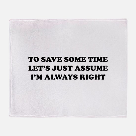 I'm Always Right Throw Blanket