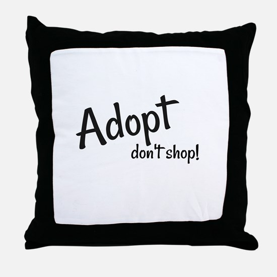 Adopt. Don't shop! Throw Pillow