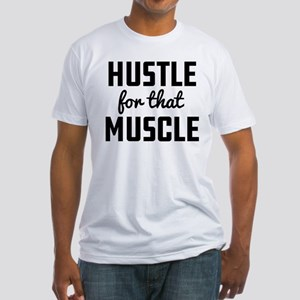 Hustle For That Muscle Fitted T-Shirt