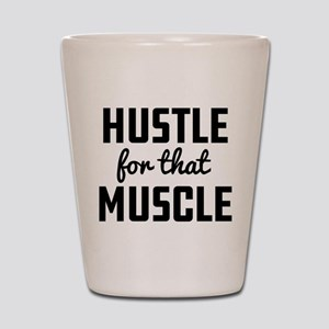 Hustle For That Muscle Shot Glass
