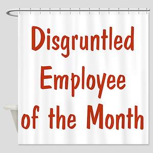 Disgruntled Employee Shower Curtain