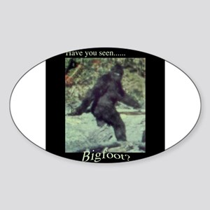 Have You Seen BIGFOOT? Sticker (Oval)