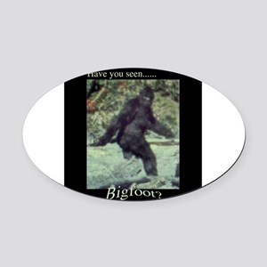 Have You Seen BIGFOOT? Oval Car Magnet